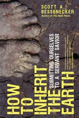 How to Inherit the Earth: Submitting Ourselves to a Servant Savior - eBook  -     By: Scott A. Bessenecker