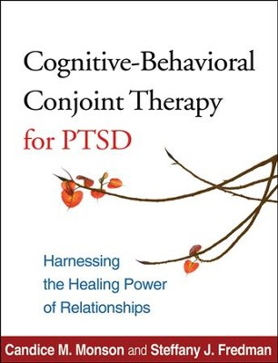 Cognitive-Behavioral Conjoint Therapy for PTSD: Harnessing the Healing Power of Relationships  -     By: Candice M. Monson