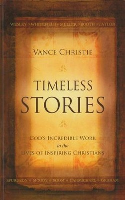 Timeless Stories: God's Incredible Work in the Lives of Inspiring Christians  -     By: Vance Christie