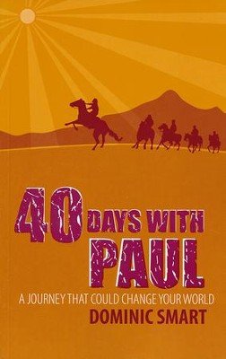 40 days with Paul: A Journey That Could Change Your World  -     By: Dominic Smart