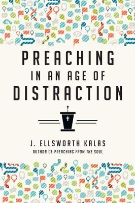 Preaching in an Age of Distraction - eBook  -     By: J. Ellsworth Kalas
