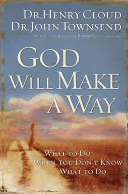 God Will Make a Way: What to Do When You Don't Know What to Do - eBook  -     By: Dr. Henry Cloud, Dr. John Townsend