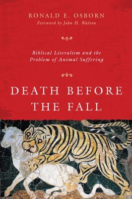 Death Before the Fall: Biblical Literalism and the Problem of Animal Suffering - eBook  -     By: Ronald E. Osborn