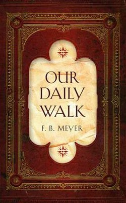 Our Daily Walk  -     By: F.B. Meyer