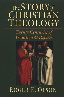 The Story of Christian Theology: Twenty Centuries of Tradition & Reform  -     By: Roger E. Olson