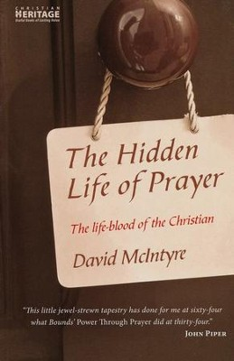 The Hidden Life of Prayer: The Lifeblood of the Christian  -     By: David McIntyre