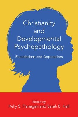 Christianity and Developmental Psychopathology: Foundations and Approaches - eBook  -     Edited By: Kelly S. Flanagan, Sarah E. Hall     By: Kelly S. Flanagan(Eds.) & Sarah E. Hall(Eds.)