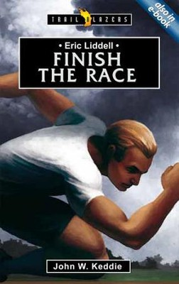 Eric Liddell: Finish the Race  -     By: John Keddie