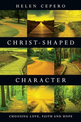 Christ-Shaped Character: Choosing Love, Faith and Hope - eBook  -     By: Helen Cepero