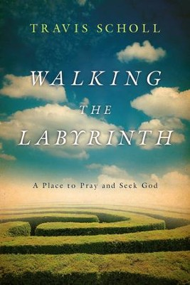 Walking the Labyrinth: A Place to Pray and Seek God - eBook  -     By: Travis Scholl