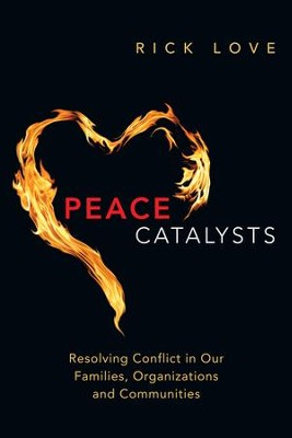 Peace Catalysts: Resolving Conflict in Our Families, Organizations and Communities - eBook  -     By: Rick Love