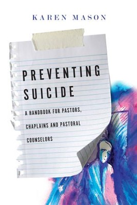 Suicide Prevention: A Handbook for Pastors, Chaplains and Pastoral Counselors - eBook  -     By: Karen Mason