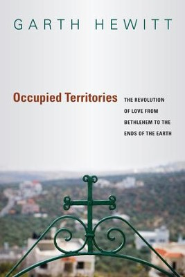 Occupied Territories: The Revolution of Love from Bethlehem to the Ends of the Earth - eBook  -     By: Garth Hewitt