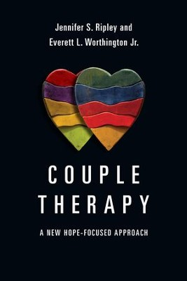 Couple Therapy: A New Hope-Focused Approach - eBook  -     By: Jennifer S. Ripley, Everett L. Worthington Jr.