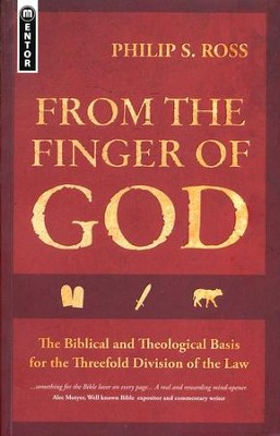 From the Finger of God: The Biblical and Theological Basis for the Threefold Division of the Law  -     By: Philip Ross