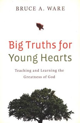 Big Truths for Young Hearts: Teaching and Learning the Greatness of God  -     By: Bruce A. Ware