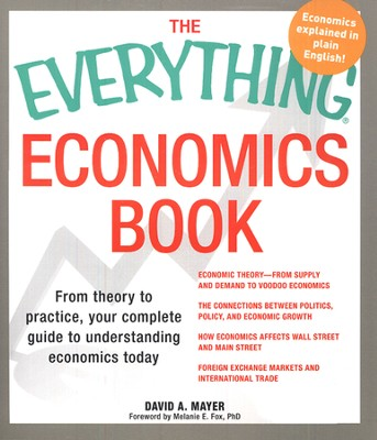 The Everything Economics Book: From theory to practice, your complete guide  -     By: David A. Mayer
