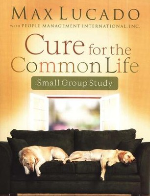 Cure for the Common Life Small Group Study   -     By: Max Lucado
