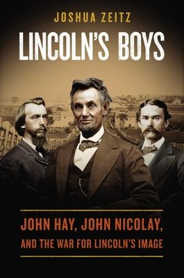 Lincoln's Boys: John Hay, John Nicolay, and the War for Lincoln's Image - eBook  -     By: Joahua Zeitz