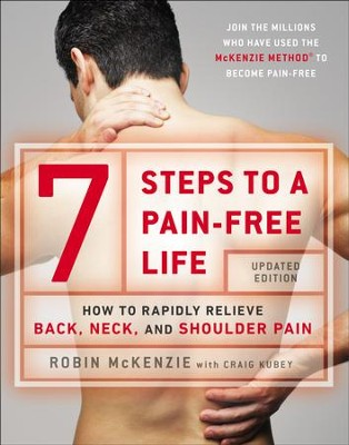 7 Steps to a Pain-Free Life: How to Rapidly Relieve Back, Neck, and Shoulder Pain - eBook  -     By: Robin McKenzie, Craig Kubey