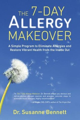 The 7-Day Allergy Makeover: A Simple Program to Eliminate Allergies and Restore VibrantHealth from the Inside Out - eBook  -     By: Susanne Bennett