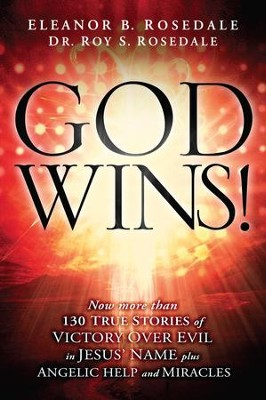 God Wins!: Now More Than 130 Stories of Victory Over Evil in Jesus' Name - eBook  -     By: Eleanor B. Rosedale, Roy S. Rosedale