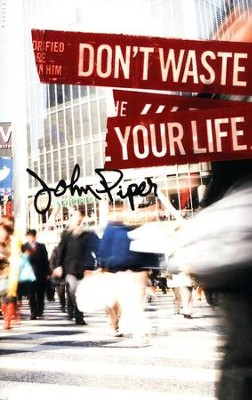 Don't Waste Your Life Group Study Edition  -     By: John Piper