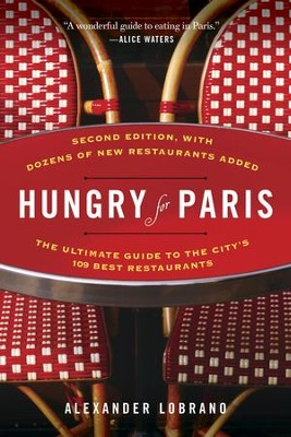 Hungry for Paris (second edition): The Ultimate Guide to the City's 109 Best Restaurants - eBook  -     By: Alexander Lobrano