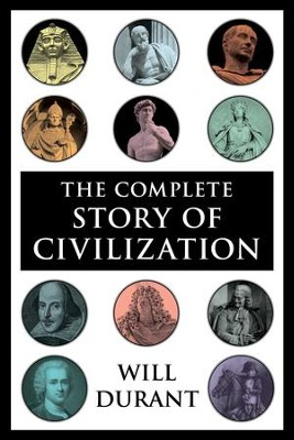 The Complete Story of Civilization    -     By: Will Durant