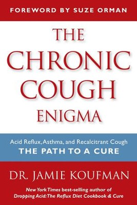 The Chronic Cough Enigma: How to recognize, diagnose and treat neurogenic and reflux related cough - eBook  -     By: Jamie A. Koufman M.D.