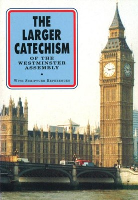 The Larger Catechism of the Westminster Assembly: With Scripture References  -