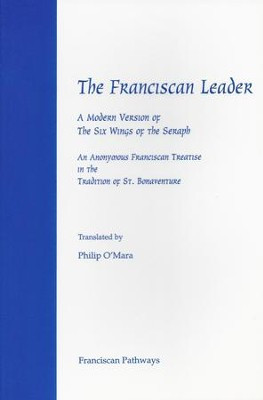 The Franciscan Leader: A Modern Version of the Six Wings of the Seraph. An Anonymous Franciscan Teatise in the Tradition of St. Bonaventure - eBook  -     By: Philip O'Mara