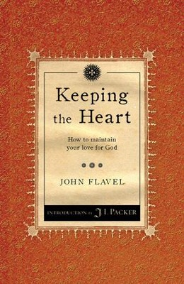 Keeping the Heart: How to Maintain Your Love for God  -     By: John Flavel
