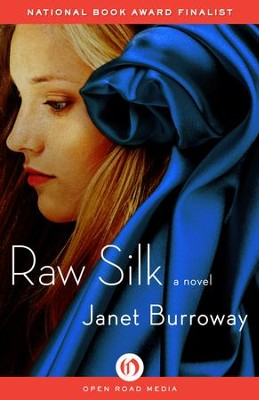 Raw Silk: A Novel - eBook  -     By: Janet Burroway