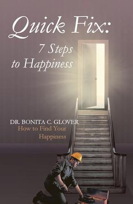 Quick Fix: Seven Steps to Happiness: How to Find Your Happiness - eBook  -     By: Bonita Glover