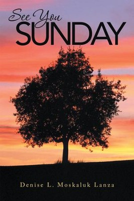 See You Sunday - eBook  -     By: Denise Moskaluk Lanza