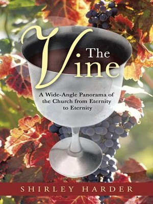 The Vine: A Wide-Angle Panorama of the Church from Eternity to Eternity - eBook  -     By: Shirley Harder