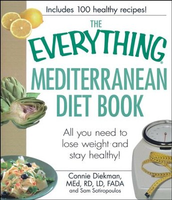 The Everything Mediterranean Diet Book All You Need To Lose Weight And Stay Healthy