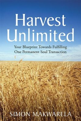 Harvest Unlimited: Your Blueprint Towards Fulfilling One Permanent Soul Transaction - eBook  -     By: Simon Makwarela