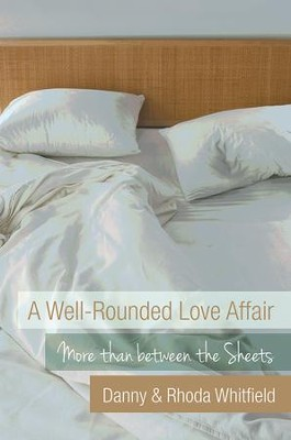 A Well-Rounded Love Affair: More than between the Sheets - eBook  -     By: Danny Whitfield, Rhoda Whitfield