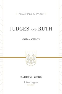 Judges and Ruth: God in Chaos (Preaching the Word)   -     By: Barry Webb, R. Kent Hughes