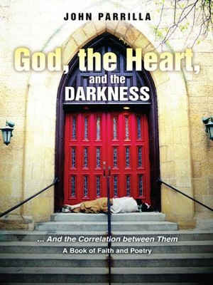 God, the Heart, and the Darkness: And the Correlation between Them - eBook  -     By: John Parrilla