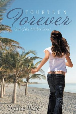 Fourteen Forever: Girl of the Harbor Series - eBook  -     By: Yvonne Ware