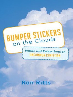 Bumper Stickers on the Clouds: Humor and Essays from an Uncommon Christian - eBook  -     By: Ron Ritts