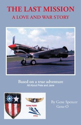 The Last Mission: A Love and War Story All About Pete and Jane, a Pilot and Nurse of World War Two With the Famed Flying Tigers 1941 1942 - eBook  -     By: Gene Spencer
