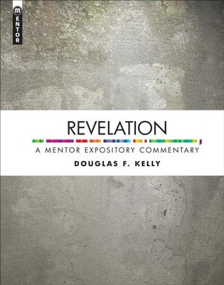 Revelation: A Mentor Expository Commentary  -     By: Douglas F. Kelly