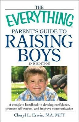 The Everything Parent's Guide to Raising Boys: A complete handbook  -     By: Cheryl L. Erwin