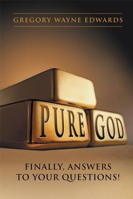Pure God: Finally, Answers to Your Questions! - eBook  -     By: Gregory Edwards