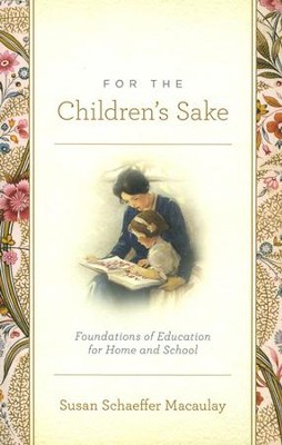 For the Children's Sake  -     By: Susan Schaeffer Macaulay