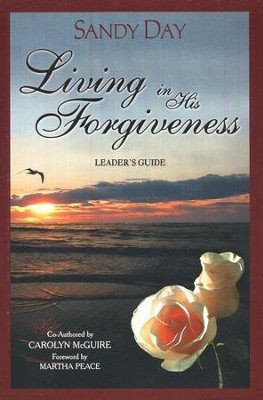 Living in His Forgiveness, Leader's Guide   -     By: Sandy Day, Carolyn McGuire